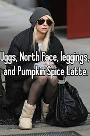 Pumpkin Spice Latte Meme - uggs north face leggings and pumpkin spice latte