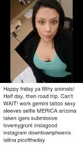 Sexy Friday Memes - llllllllllllien happy friday ya filthy animals half day then road