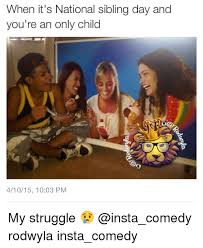 Only Child Meme - when it s national sibling day and you re an only child 41015 1003