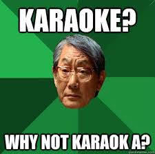 Asian Karaoke Meme - karaoke why not karaok a high expectations asian father