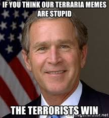 Memes Are Stupid - if you think our terraria memes are stupid the terrorists win