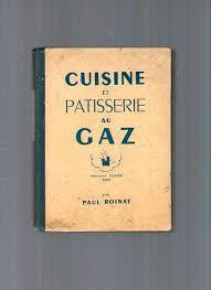 livre de cuisine ancien livre ancien recette cuisine et patisserie au gaz paul roinat 1949