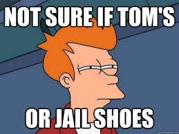 Toms Shoes Meme - not sure if tom s or jail shoes futurama fry quickmeme