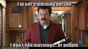 Parks And Rec Meme - sometime very true but usually i m ok with the mornings humor