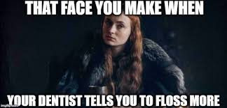 Flossing Meme - image tagged in game of thrones dentistry floss flossing sansa stark