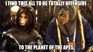 Planet Of The Apes Meme - i find racism against ape s very offensive imgflip