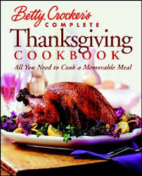 betty crocker s complete thanksgiving cookbook all you need to