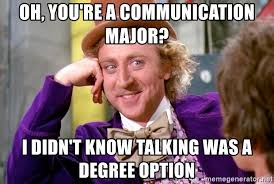 Communication Major Meme - oh you re a communication major i didn t know talking was a degree