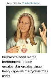 Barbra Streisand Meme - happy birthday barbra streisand barbrastreisand meme barbrameme
