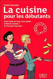 livre de cuisine pour d utant la cuisine pour les débutants broché evelyne ramelet achat