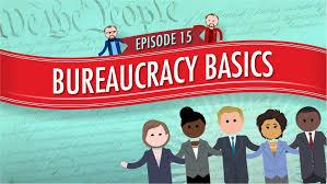 bureaucracy basics crash course government and politics 15 find