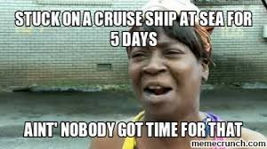 Cruise Ship Meme - on a cruise ship at sea for 5 days