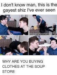 Gayest Meme Ever - 25 best memes about soup store soup store memes