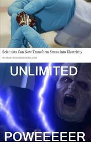 Electricity Meme - scientists can now transform stress into electricity