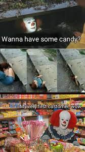 Meme Candy - my very first customer wow pennywise in the sewer know your meme