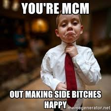 Side Bitches Meme - you re mcm out making side bitches happy alright then business