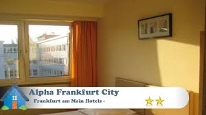 alpha frankfurt city frankfurt am main hotels germany youtube