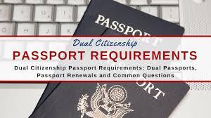 dual citizenship passport requirements dual passports passport