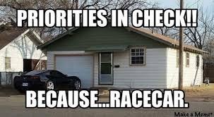 Race Car Meme - priorities in check because racecar memes