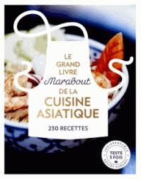 librairie cuisine le grand livre marabout de la cuisine asiatique librairie