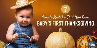 7 simple mistakes that will ruin baby s thanksgiving