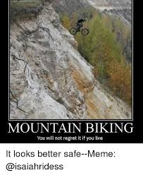 Mtb Memes - mountain biking you will not regret it if you live it looks better