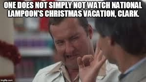 Clark Griswold Meme - christmas vacation imgflip