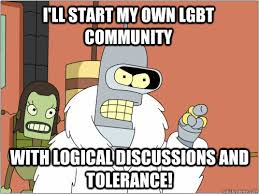 Lgbt Memes - i ll start my own lgbt community with logical discussions and