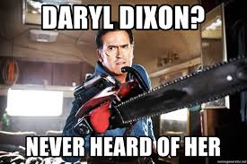 Daryl Walking Dead Meme - daryl dixon never heard of her ash vs the walking dead meme
