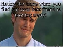 Moving Away Meme - sad times quickmeme
