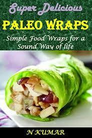 where to buy paleo wraps paleo wraps simple food wraps for a sound way of n kumar
