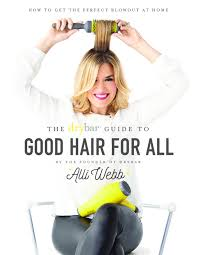 alli webb talks new book the drybar guide to good hair for all