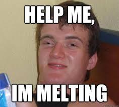 Melting Meme - help me im melting really high guy quickmeme