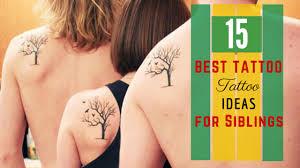 15 best tattoo ideas for siblings amazing tattoo ideas