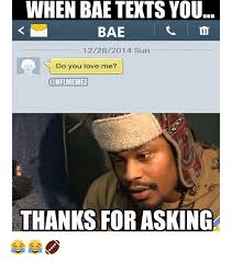 I Love You Bae Meme - when bae texts you bae 12282014 sun do you love me conflmemez