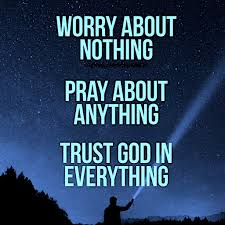 worry about nothing pray about anything trust god in everything