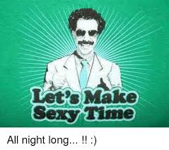 Sexy Time Meme - let s make sexy time all night long meme on me me
