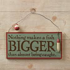 Oriental Trading Home Decor by Nothing Makes A Fish Bigger U201d Sign Orientaltrading Com Dave U0027s
