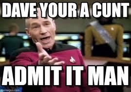 Cunt Meme - dave your a cunt picard wtf meme on memegen