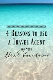 why use a travel agent images 4 reasons to use a travel agent for your next vacation jpg