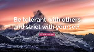marcus aurelius quote u201cbe tolerant with others and strict with