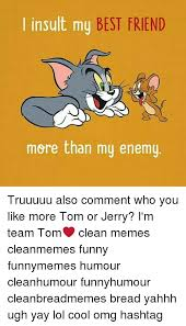Insulting Funny Memes - i insult my best friend more than my enemy truuuuu also comment who