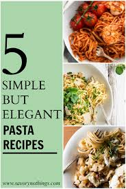 5 recipes that turn simple pasta into a fancy dinner