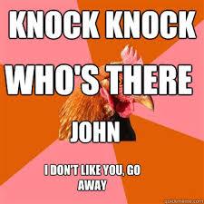 Anti Joke Chicken Meme - knock knock who s there john i don t like you go away anti joke
