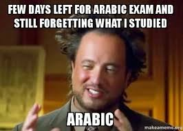 Arabic Meme - few days left for arabic exam and still forgetting what i studied