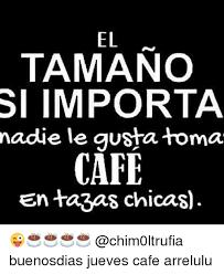 Memes Cafe - el tamano si importa nadie le gusta toma cafe en tapas chicas