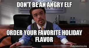 Angry Elf Meme - don t be an angry elf order your favorite holiday flavor make a meme