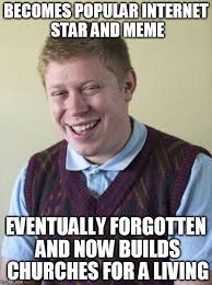 Popular Internet Meme - image tagged in new bad luck brian bad luck brian memes look at me