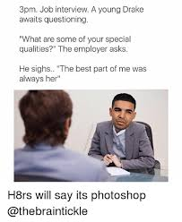 Job Interview Meme - 3pm job interview a young drake awaits questioning what are some of