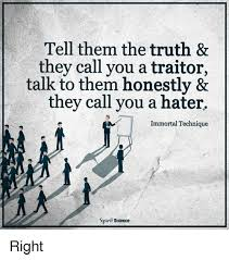 Immortal Meme - tell them the truth they call you a traitor talk to them